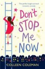 Don't Stop Me Now: The perfect laugh out loud romantic comedy by Coleman, Colle