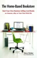 Home-Based Bookstore : Start Your Own Business Selling Used Books on Amazon, eBa