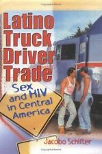 Latino Truck Driver Trade: Sex And HIV in Central America, Johnny Madrigal, New