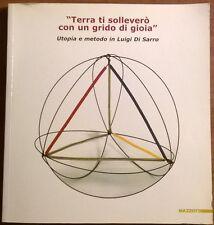 Terra ti solleverò con un grido di gioia, Utopia e metodo in Luigi Di Sarro - L
