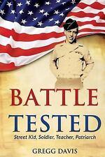Battle Tested: Street Kid, Soldier, Teacher, Patriarch Davis, Gregg Paperback