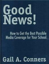 Good News!: How to Get the Best Possible Media Coverage for Your Schoo-ExLibrary