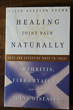 Healing Joint Pain Naturally : Treat Arthritis, Fibromyalgia Joint Diseases PB