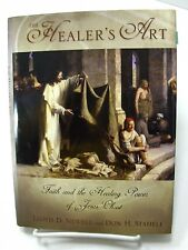 THE HEALER'S ART Faith and the Healing Power of Jesus Christ Newel Mormon LDS