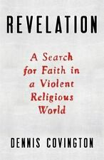 Revelation : A Search for Faith in a Violent Religious World by Dennis Covington