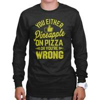You Like Pineapple Pizza Or Youre Wrong Funny Long Sleeve Tees Shirts T-Shirts