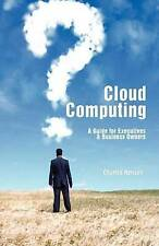 Cloud Computing: A Guide for Executives & Business Owners by Mr Charles Henson