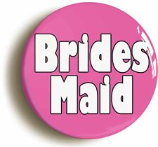 BRIDESMAID BADGE BUTTON PIN (Size is 1inch/25mm diameter) WEDDING NOVELTY