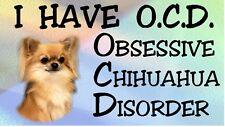 CHIHUAHUA LONGCOAT - OBSESSIVE CHIHUAHUA DISORDER Dog Car Sticker By Starprint
