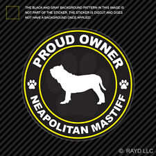 Proud Owner Neapolitan Mastiff Sticker Decal Self Adhesive Vinyl dog canine pet
