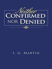 Neither Confirmed nor Denied by I. G. Martin (2014, Paperback)