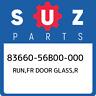83660-56B00-000 Suzuki Run,fr door glass,r 8366056B00000, New Genuine OEM Part