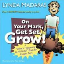What's Happening to My Body?: On Your Mark, Get Set, Grow! by Lynda Madaras and