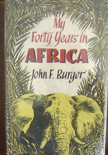 My Forty Years in Africa John F. Burger Published Robert Hale London 1960