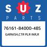 76161-84000-4BS Suzuki Garnish,ctr plr inr,r 76161840004BS, New Genuine OEM Part