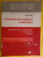 NICOLA SOLDATI - FORMULARIO DEL MEDIATORE E DELL'ARBITRO - GRUPPO 24 ORE 2011 CD