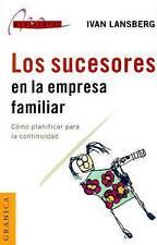 Los Sucesores en la Empresa Familiar: Como Planificar Para la Continuidad (Spani
