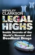 Legal Highs: Inside Secrets of the World's Newest and Deadliest Drugs by...