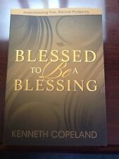 Blessed To Be A Blessing: By Kenneth Copeland