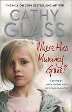 Where Has Mummy Gone?: A young girl and a mother who no longer knows her,Cathy