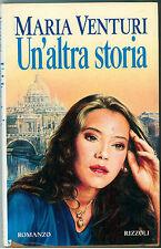 VENTURI MARIA UN'ALTRA STORIA RIZZOLI 1994 I° EDIZ.
