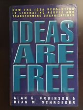 Ideas Are Free : How the Idea Revolution Is Liberating People and...