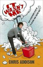 It Wasn't Me: Why Everybody is to Blame and You're Not by Chris Addison...