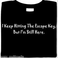 I Keep Hitting Escape Key - Still Here, funny t shirt