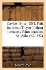 Service d'Hiver 1882. Petit Indicateur Troyen Tableau des Messagers. Foires,...