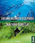 Swimming with Dolphins, Tracking Gorillas: How To Have The World's Best Wildlife