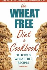 The Wheat Free Diet & Cookbook: The Wheat Free Diet & Cook... by Rockridge Press