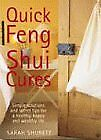 Quick Feng Shui Cures: Simple Solutions and Secret Tips for a Healthy, Happy an