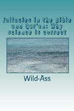 Fallacies in the Bible and Qur'an : Why Science Is Correct by Wild-Ass (2010,...