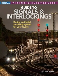 Guide to Signals and Interlockings Dave Abeles Kalmbach 12824