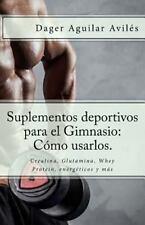 Suplementos Deportivos para el Gimnasio: Cómo Usarlos : Creatina, Glutamina,...