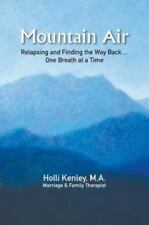 Mountain Air : Relapsing and Finding the Way Back... One Breath at a Time by...