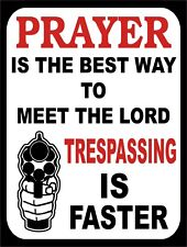 """Prayer Is The Best Way To Meet The Lord Trespassing Is Faster Metal Sign 9""""x12"""""""