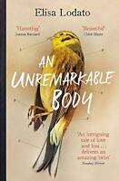 An Unremarkable Body: Shortlisted for the Costa First Novel Award 2018,Elisa L
