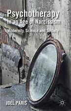 Psychotherapy In An Age Of Narcissism: Modernity, Science, And Society: By Jo...