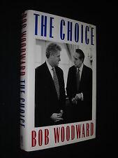 The Choice Bob Woodard (Presidential Race Bill Clinton/Bob Dole)HC/DJ 1st Ed/1P