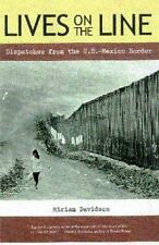 Lives on the Line : Dispatches from the U. S.  Mexican Border by Miriam Davidson