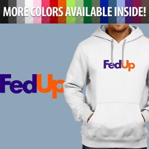 Pullover Sweatshirt Hoodie Sweater FedUp Fed Up FedEx Parody Funny Novelty