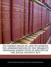 To combat fraud in, and to improve the administration of, the disability program