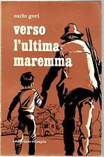 Libro Verso l'Ultima Maremma Carlo Gori Prima Edizione 1969