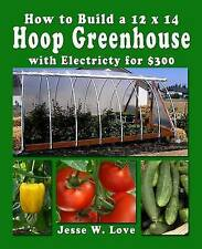 NEW How to Build a 12 x 14  Hoop Greenhouse with Electricity for $300