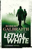 Lethal White: Cormoran Strike Book 4 (Cormoran Strike 4) By Robert Galbraith