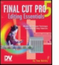 FINAL CUT PRO 5 EDITING ESSENTIALS: MASTER THE ART AND TECHNIQUE WITH STEP-BY-ST