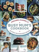 Annabel Karmel's Busy Mum's Cookbook - 100 Simple, Delicious Family Recipes NEW