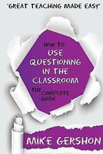How to Use Questioning in the Classroom The Complete Guide by Mike Gershon