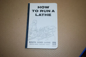 How to Run a Lathe: The Care and Operation of a Lathe, 56th Edition, 1966